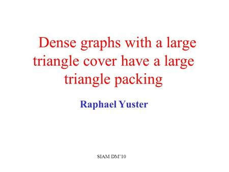 Dense graphs with a large triangle cover have a large triangle packing Raphael Yuster SIAM DM'10.