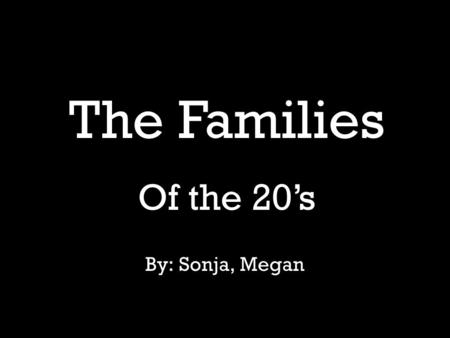 By: Sonja, Megan The Families Of the 20's. Living in the 20's Houses in the 20's usually ranged from $6000-$7800. A $7800 home includes a large living.