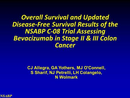 NSABP Overall Survival and Updated Disease-Free Survival Results of the NSABP C-08 Trial Assessing Bevacizumab in Stage II & III Colon Cancer CJ Allegra,