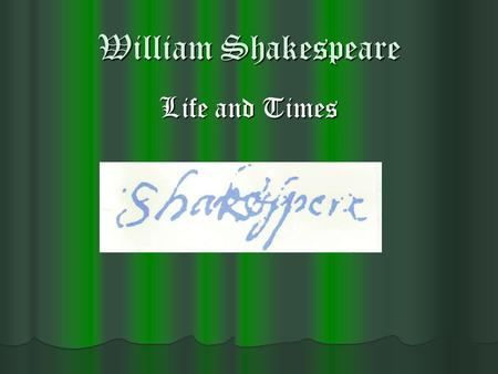 William Shakespeare Life and Times. Family Background Parents: John and Mary Parents: John and Mary Dad was a Glover – considered a skilled craftsman.