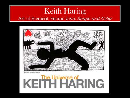 Keith Haring Art of Element Focus: Line, Shape and Color.