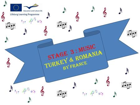 Stage 3 : Music Turkey & Romania By France. Music at school In Aydin, in the school of our Turkish partners, there are no music classes. Sometimes, the.