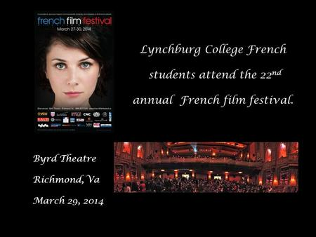 Byrd Theatre Richmond, Va March 29, 2014 Lynchburg College French students attend the 22 nd annual French film festival.