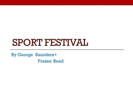 SPORT FESTIVAL By George Saunders+ Frazier Read. All sports included. Football tournament Golf Long drive competition Tag rugby and rugby matches cricket.