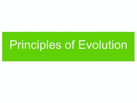 Principles of Evolution. Evolution is the change in inheritable traits in a population over generations. Change in traits is caused by changes in the.