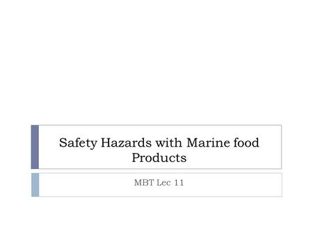 Safety Hazards with Marine food Products MBT Lec 11.