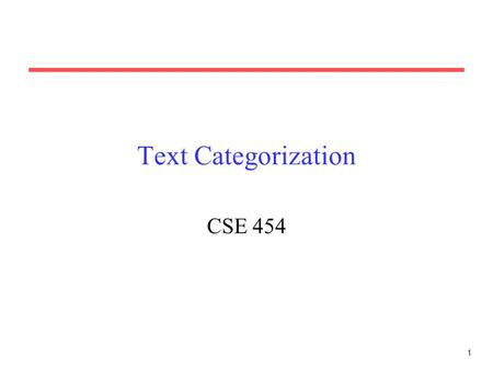 1 Text Categorization CSE 454. 2 Categorization Given: –A description of an instance, x  X, where X is the instance language or instance space. –A fixed.