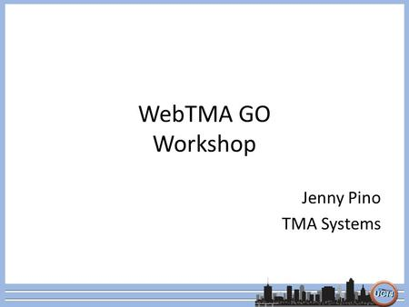 WebTMA GO Workshop Jenny Pino TMA Systems. General Functions and Icons –Required Field –Server Search Popup –Static Data Popup –Zoom Available –Status.