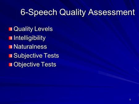 1 6-Speech Quality Assessment Quality Levels IntelligibilityNaturalness Subjective Tests Objective Tests.