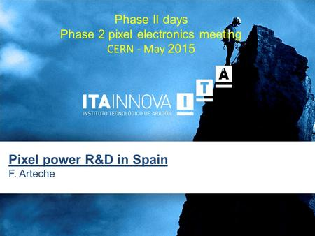 Pixel power R&D in Spain F. Arteche Phase II days Phase 2 pixel electronics meeting CERN - May 2015.
