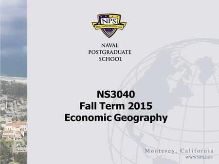 NS3040 Fall Term 2015 Economic Geography. Economic Geography I Deichmann and Gill article Not NAFTA specific, but many implications for Mexico Main point: