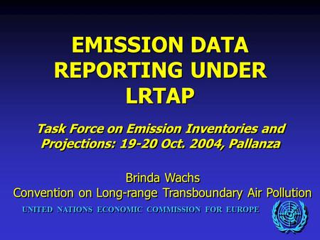 UNITED NATIONS ECONOMIC COMMISSION FOR EUROPE EMISSION DATA REPORTING UNDER LRTAP Task Force on Emission Inventories and Projections: 19-20 Oct. 2004,