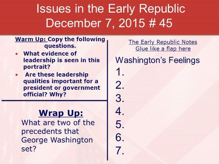 Issues in the Early Republic December 7, 2015 # 45 Warm Up: Copy the following questions. What evidence of leadership is seen in this portrait? Are these.