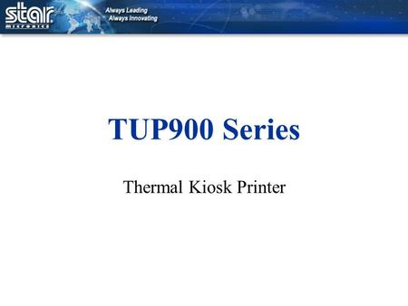 TUP900 Series Thermal Kiosk Printer. Features & Benefits Modular Kiosk Printer.