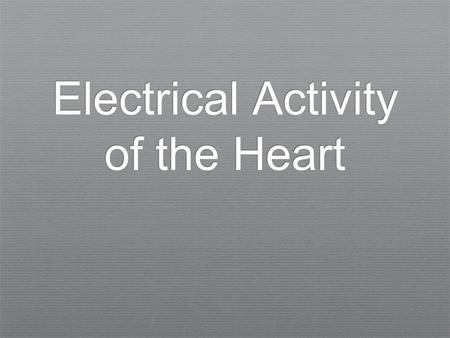 Electrical Activity of the Heart. The Body as a Conductor This is a graphical representation of the geometry and electrical current flow in a model of.