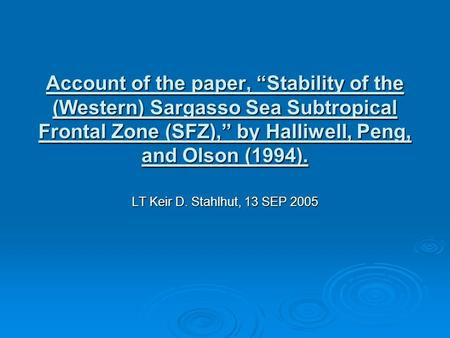 "Account of the paper, ""Stability of the (Western) Sargasso Sea Subtropical Frontal Zone (SFZ),"" by Halliwell, Peng, and Olson (1994). LT Keir D. Stahlhut,"
