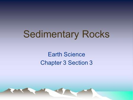 Sedimentary Rocks Earth Science Chapter 3 Section 3.