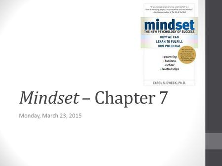 Mindset – Chapter 7 Monday, March 23, 2015. Agenda Objectives Anticipatory Set Literature Circles Gallery Walk Closure Homework.