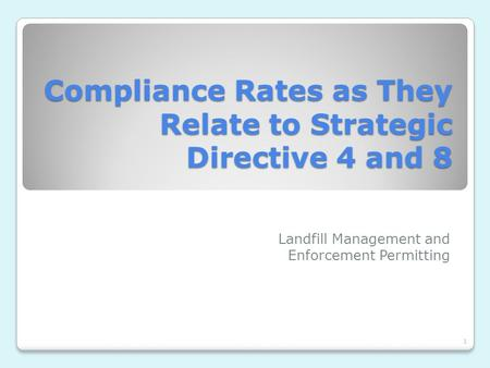 1 Compliance Rates as They Relate to Strategic Directive 4 and 8 Landfill Management and Enforcement Permitting.