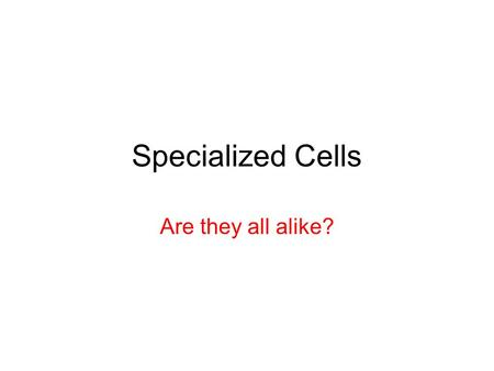 Specialized Cells Are they all alike?. Maryland Science Content Standards Describe and explain that the complex set of systems found in multicellular.
