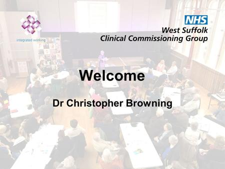 1 Welcome Dr Christopher Browning. You said, we did Dr Ed Garratt Dr Roz Tandy 2.