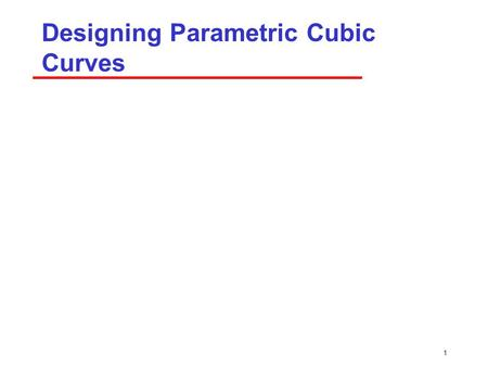 Designing Parametric Cubic Curves 1. 2 Objectives Introduce types of curves ­Interpolating ­Hermite ­Bezier ­B-spline Analyze their performance.
