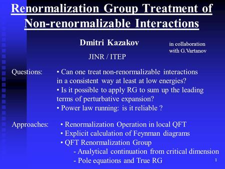 1 Renormalization Group Treatment of Non-renormalizable Interactions Dmitri Kazakov JINR / ITEP Questions: Can one treat non-renormalizable interactions.