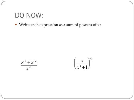 DO NOW: Write each expression as a sum of powers of x: