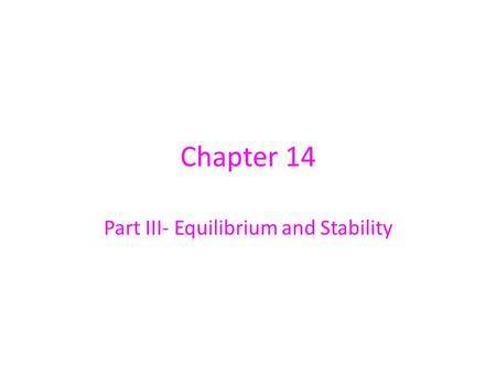 Chapter 14 Part III- Equilibrium and Stability. A system with n components and m phases Initially in a non-equilibrium state (mass transfer and chemical.