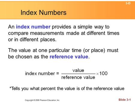 Copyright © 2008 Pearson Education, Inc. Slide 3-1 Index Numbers An index number provides a simple way to compare measurements made at different times.