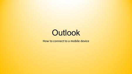 "Outlook How to connect to a mobile device. 1. On the ""Home"" screen go to settings 2. Go to Mail, Contact's, and Calendars 3. Select ""Account"" associated."