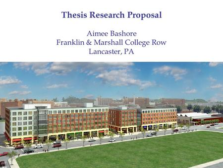 Thesis Research Proposal Aimee Bashore Franklin & Marshall College Row Lancaster, PA.
