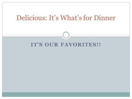 IT'S OUR FAVORITES!! Delicious: It's What's for Dinner.