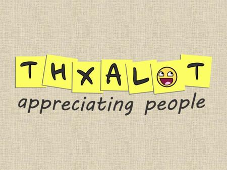 WHAT IS THXALOT? THXALOT IS AN ONLINE & MOBILE PLATFORM FOR PEOPLE TO SHARE GRATITUDE & LOVE WITH OTHER PEOPLE ALL AROUND THE WORLD. OUR MISSION IS TO.