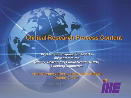 Clinical Research Process Content Brief Profile Proposal for 2011/12 presented to the Quality, Research & Public Health (QRPH) Planning Committee Vassil.