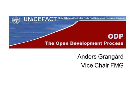 ODP The Open Development Process Anders Grangård Vice Chair FMG.