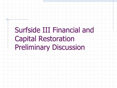 Surfside III Financial and Capital Restoration Preliminary Discussion.