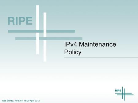 Rob Blokzijl, RIPE 64, 16-20 April 2012 IPv4 Maintenance Policy.