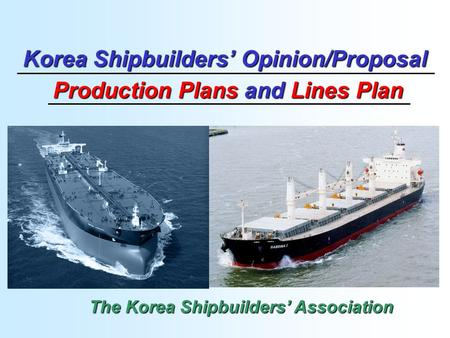The Korea Shipbuilders' Association Korea Shipbuilders' Opinion/Proposal Production Plans and Lines Plan Production Plans and Lines Plan.