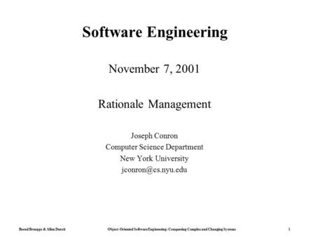 Bernd Bruegge & Allen Dutoit Object-Oriented Software Engineering: Conquering Complex and Changing Systems 1 Software Engineering November 7, 2001 Rationale.