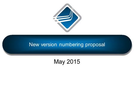 May 2015 New version numbering proposal. Where this proposal started from… Odd / even scheme doesn't seem to be working well  Most users only using even.