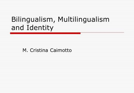 Bilingualism, Multilingualism and Identity