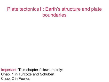 Plate tectonics II: Earth's structure and plate boundaries
