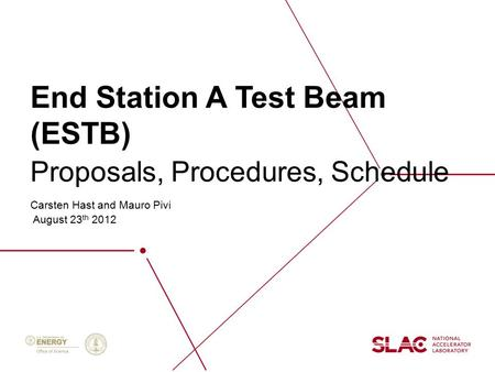 End Station A Test Beam (ESTB) Carsten Hast and Mauro Pivi August 23 th 2012 Proposals, Procedures, Schedule.
