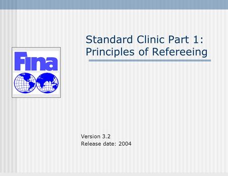 Standard Clinic Part 1: Principles of Refereeing Version 3.2 Release date: 2004.