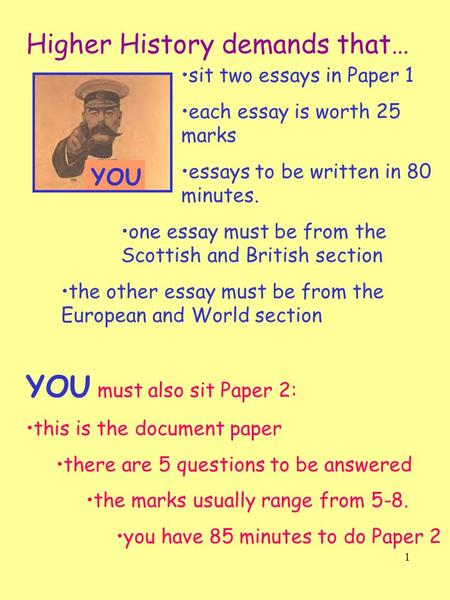 1 Higher History demands that… YOU sit two essays in Paper 1 each essay is worth 25 marks essays to be written in 80 minutes. one essay must be from the.