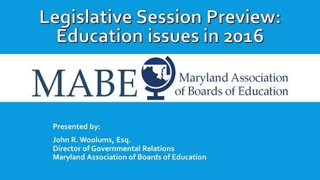 Presented by: John R. Woolums, Esq. Director of Governmental Relations Maryland Association of Boards of Education.