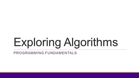 Exploring Algorithms PROGRAMMING FUNDAMENTALS. As you come in Find your section area. Find your team. One person from each team should get the team folder.