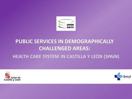 PUBLIC SERVICES IN DEMOGRAPHICALLY CHALLENGED AREAS: HEALTH CARE SYSTEM IN CASTILLA Y LEÓN (SPAIN)