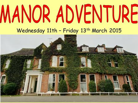 Wednesday 11th – Friday 13 th March 2015. www.manoradventure.com.